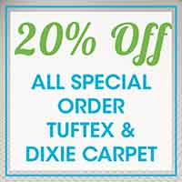 20% OFF All Special Order Tuftex & Dixie Carpet