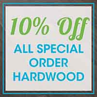 10% OFF All Special Order Hardwood